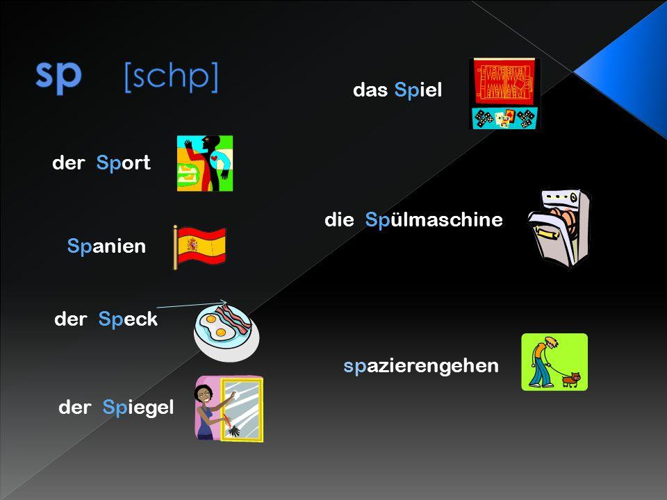 sp [schp] das Spiel der Sport die Spülmaschine Spanien der Speck